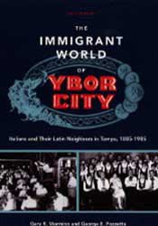 The Immigrant World of Ybor City: Italians and Their Latin Neighbors in Tampa, 1885 – 1985 by Gary R. Mormino and George E. Pozzetta